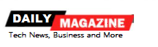 Daily Magzine- Tech News, Business and More